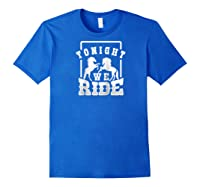 Horse Lover Shirt Tonight We Ride Horseback Riding Funny Raglan Baseball Tee Royal Blue