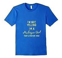 Michigan Girl, I'm Not Yelling, I'm A Michigan Girl Shirts Royal Blue
