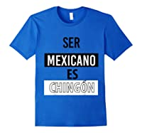 Being Mexican Is Chingon Shirts Royal Blue