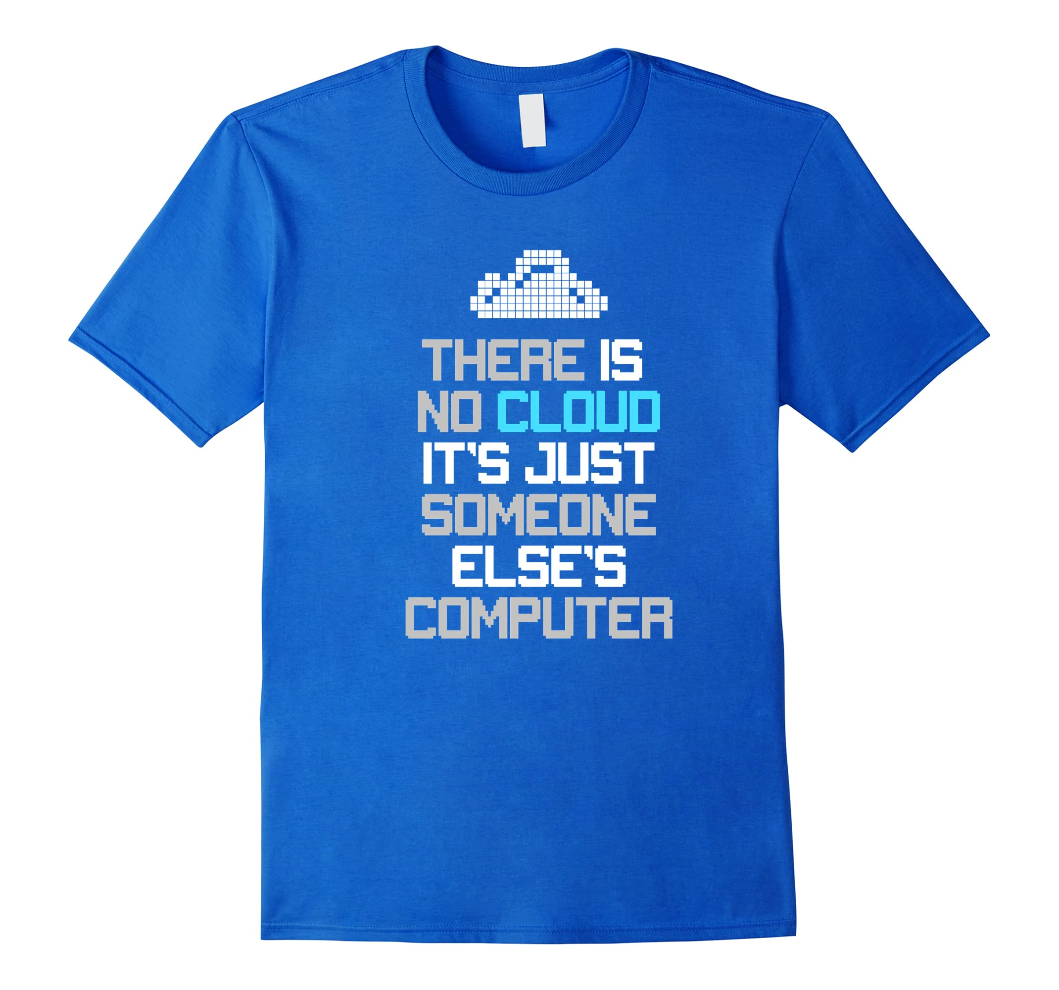 There is no cloud t-shirt tech Humor There is no cloud tee-ah my shirt one  gift