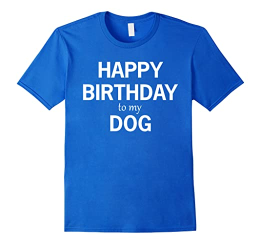 Happy Birthday Dog Wishes Greetings Shirt Dogs T Shirts Tee