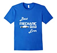 Best Car Mechanic Dad Ever T Shirt Funny Father S Day Gift Royal Blue