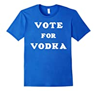 Vote For Vodka Shirts Royal Blue