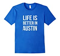 Life Is Better In Austin Texas Tx Travel Vacation Shirts Royal Blue