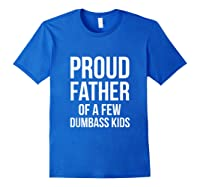 S Proud Father Of A Few Dumbass Father's Day T-shirt Royal Blue