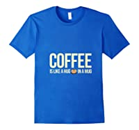 Coffee Is Like A Hug In A Mug Travel Cups Graphic Makers Shirts Royal Blue