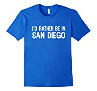 I D Rather Be In San Diego Funny Usa Home City State T Shirt Royal Blue