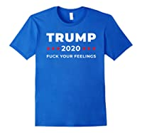 Trump 2020 Fuck Your Feelngs Shirts Royal Blue