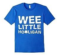 Wee Little Hooligan Shamrock Saint Patrick Day Gift T Shirt Royal Blue