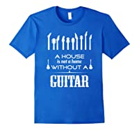 A House Is Not A Home Without A Guitar T Shirt Royal Blue