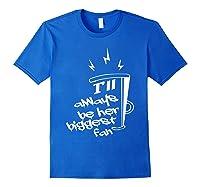 I'll Always Be Her Biggest Fan Cheer Mom Cheerleader Shirts Royal Blue