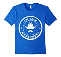 I M Your Huckleberry Old West T Shirt For Cow Mustache Royal Blue