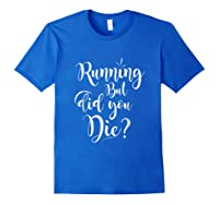 Running But Did You Die? Funny T-shirt Royal Blue