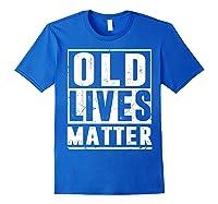 Old Lives Matter T-shirt 40th 50th 60th 70th Birthday Gift Royal Blue