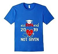 Earned Not Given Rn Registered Nurse 2019 Graduation T-shirt Royal Blue