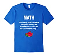 Funny Watermelons Math Gift With Humor For Tea Shirts Royal Blue