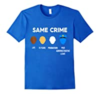 Same Crime Life 15 Years Probation Paid Administrative Leave Shirts Royal Blue