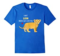 Ain't Lion When Say Love You Cute Lion Cub Pun Shirts Royal Blue