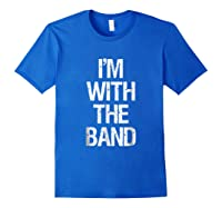 I'm With The Band T Shirt - Funny Music Clothing Royal Blue