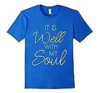 It Is Well With My Soul Shirt Christian Faith T Shirt Peace Royal Blue