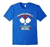 Pickleball It's Kind Of A Big Dill Shirts Royal Blue