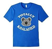 Totally Koalafied T-shirt Funny Job Qualification Pun Joke Royal Blue