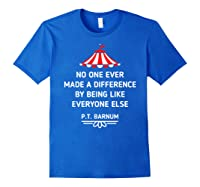Barnum Quote No One Ever Made A Difference Shirts Royal Blue