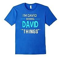 I'm David Doing David Things Funny First Name Shirts Royal Blue