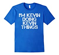 I'm Kevin Doing Kevin Things Funny Christmas Gift Idea Shirts Royal Blue