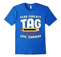 Dear Parents Tag Youre It Love Teas 2019 Last Day School Shirts Royal Blue
