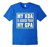 My Kda Is Higher Than My Gpa Shirts Royal Blue
