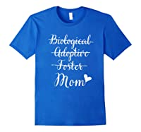 Not Biological Adoptive Foster Just Mom Mothers Day Shirts Royal Blue