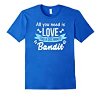 All You Need Is Love And A Dog Named Bandit Owner T Shirt Royal Blue