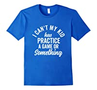 I Can't My Has Practice Shirt Busy Family Vintage (dark) Royal Blue