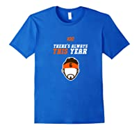 There S Always This Year Cleveland Shirts Royal Blue