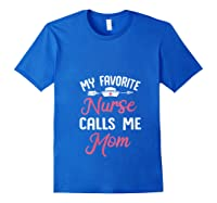 My Favorite Nurse Call Me Mom Great Mother's Day Gift T-shirt Royal Blue