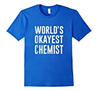 Worlds Okayest Chemist Gift For Chemist Shirts Royal Blue