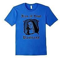 Nun Of Your Business Funny Catholic Shirts Royal Blue