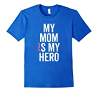 My Mom Is My Hero Shirt Children Of Breast Cancer Ribbon Tee Royal Blue