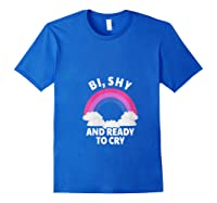 Funny Bisexual - Bi, Shy And Ready To Cry T-shirt Royal Blue