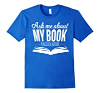 Ask Me About My Book Published Author Writer Shirts Royal Blue