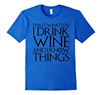 That's What I Do I Drink Wine And I Know Things T-shirt Royal Blue
