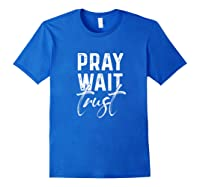 Pray Wait Trust God Cute Motivational Quote Christian Gift Shirts Royal Blue