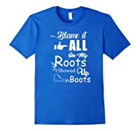 Blame It All On My Roots I Showed Up In Boots Premium T-shirt Royal Blue