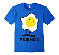 Bacon And Egg Matching Bff Best Friend Bestie S Shirts Royal Blue