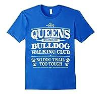 Bulldog Dog Walking Funny Queens New York Slogan Shirts Royal Blue