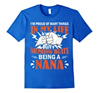 I'm Proud Many Things In My Life Nothing Beats Being A Nana Shirts Royal Blue