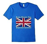 Happy Treason Day Ungrateful Colonials 4th Of July Shirts Royal Blue