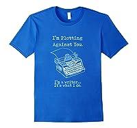 I M Plotting Against You I M A Writer Typewriter T Shirt Royal Blue
