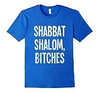 Shabbat Shalom Bitches - Funny Jewish Jew Shabbos T-shirt Royal Blue